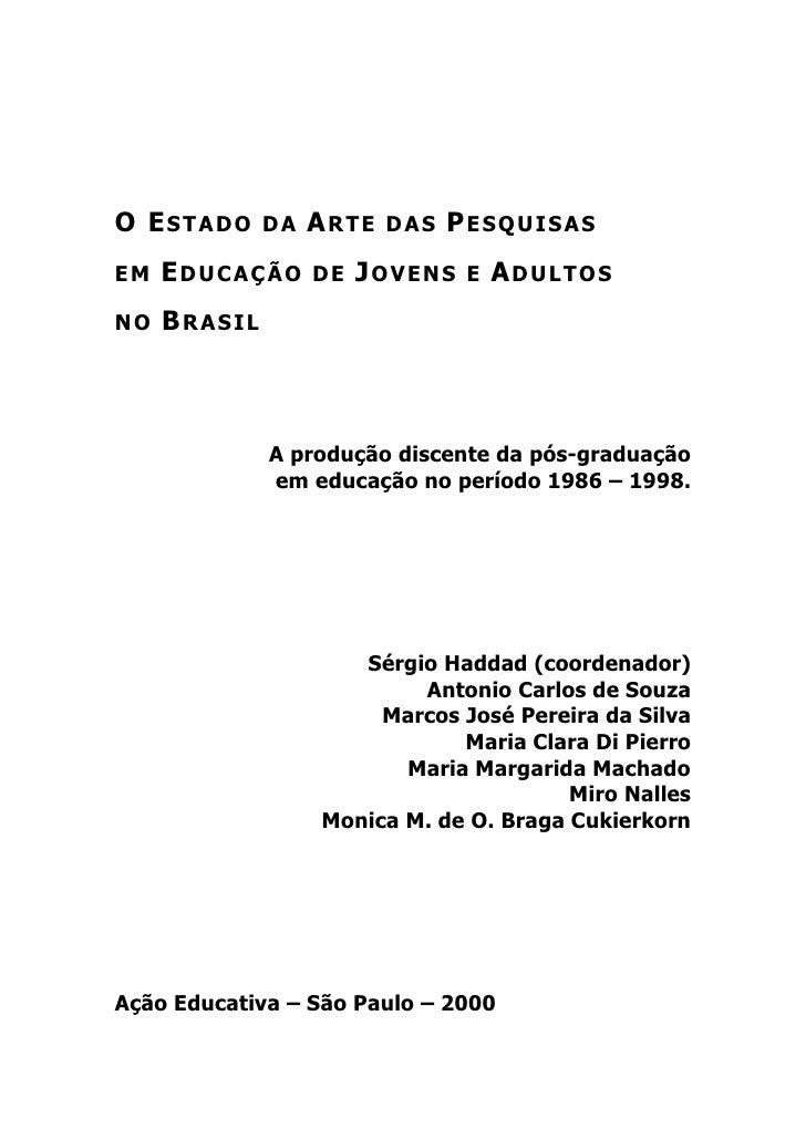 O ESTADO D A ARTE D A S PESQUISAS      EDUCAÇÃO D E JOVENS E ADULTOS EM       BRASIL NO                   A produção disce...