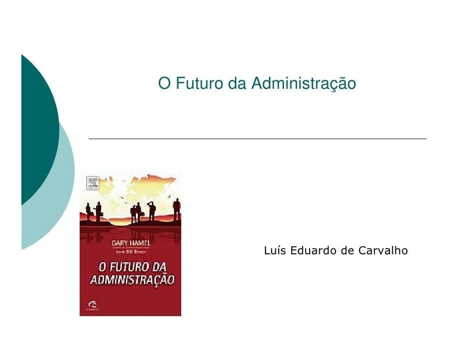 O Futuro da Administração                  Luís Eduardo de Carvalho