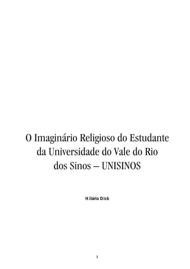 O Imaginário Religioso do Estudante    da Universidade do Vale do Rio        dos Sinos – UNISINOS                Hilário D...