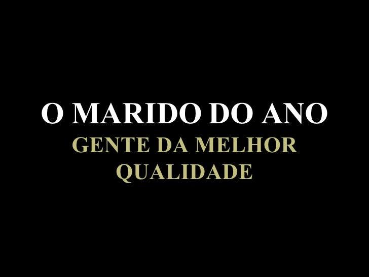 O MARIDO DO ANO GENTE DA MELHOR QUALIDADE