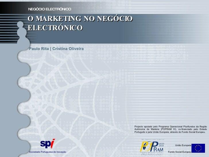 NEGÓCIO ELECTRÓNICO O MARKETING NO NEGÓCIO ELECTRÓNICO Sociedade Portuguesa de Inovação União Europeia Fundo Social Europe...
