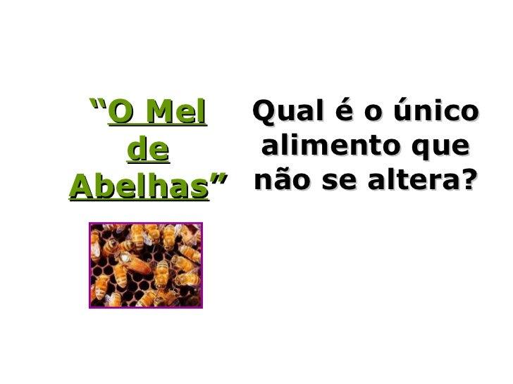 """""""O Mel Qual é o único   de    alimento queAbelhas"""" não se altera?"""