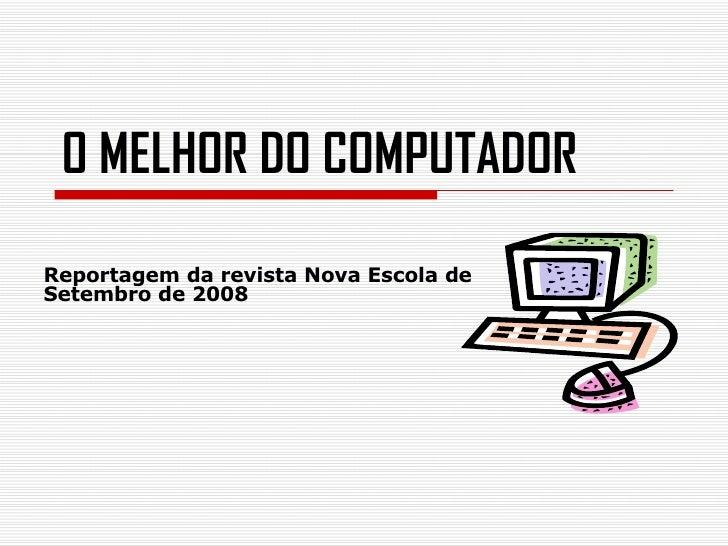 O MELHOR DO COMPUTADOR Reportagem da revista Nova Escola de Setembro de 2008