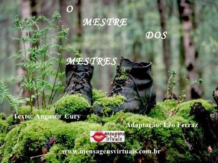 O  MESTRE  DOS  MESTRES  Texto: Augusto  Cury Adaptação: Léo Ferraz www.mensagensvirtuais.com.br