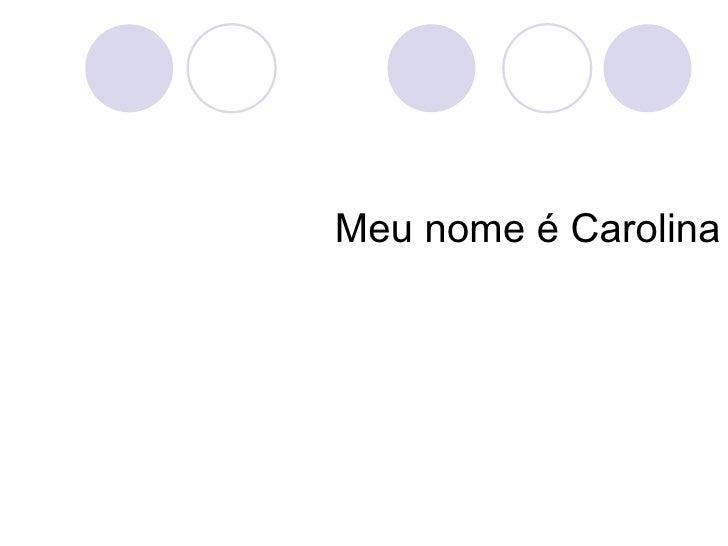 Meu nome é Carolina
