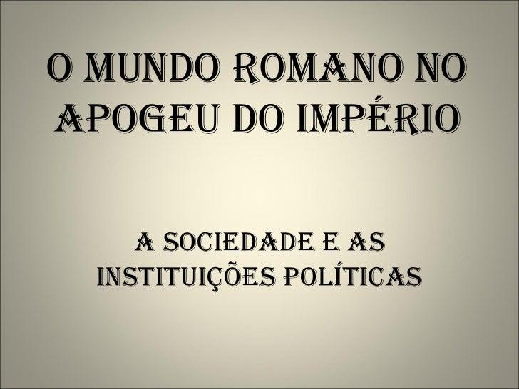 O Mundo Romano no Apogeu do Império A Sociedade e as Instituições Políticas