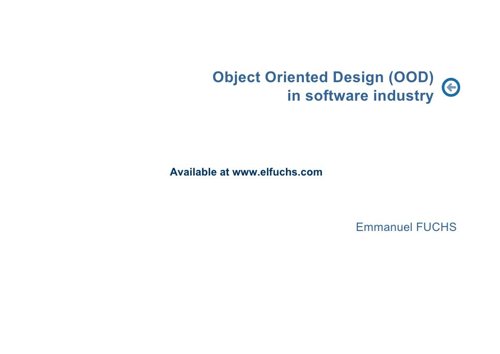 Object Oriented Design (OOD)                  in software industry    Available at www.elfuchs.com                        ...