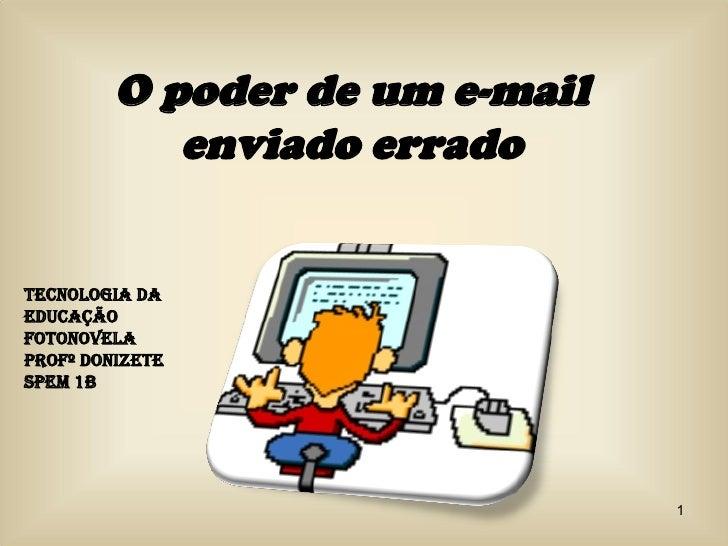 O poder de um e-mail enviado errado Tecnologia da Educação  Fotonovela Profº Donizete SPEM 1b