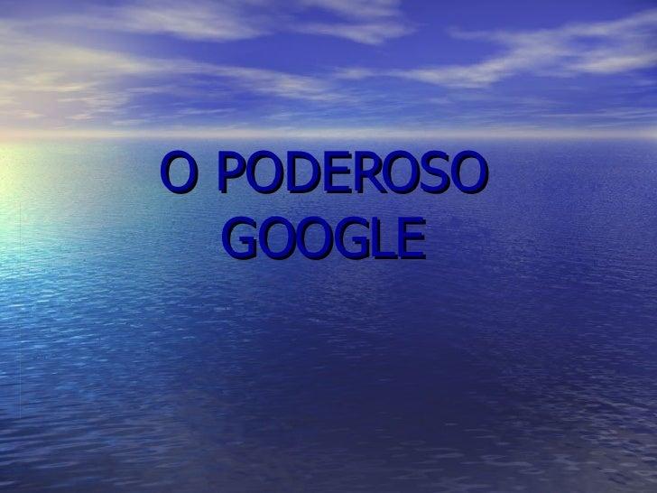O Poderoso Google
