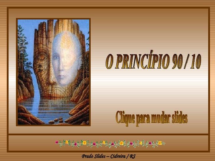 O PRINCÍPIO 90 / 10  Clique para mudar slides