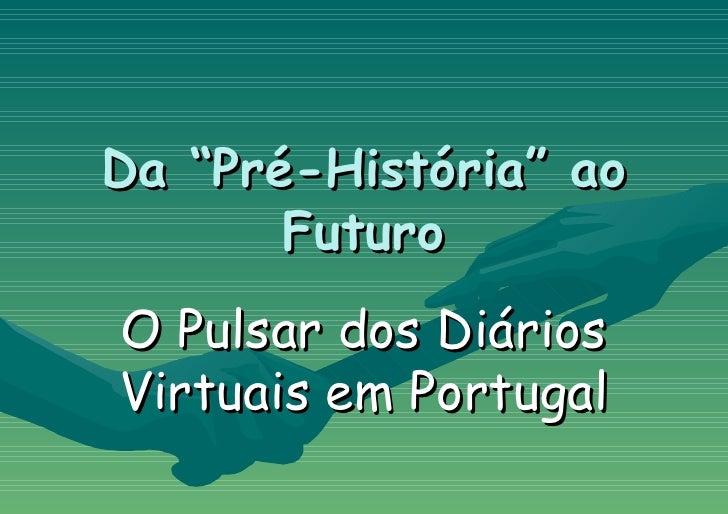 """Da """"Pré-História"""" ao Futuro O Pulsar dos Diários Virtuais em Portugal"""