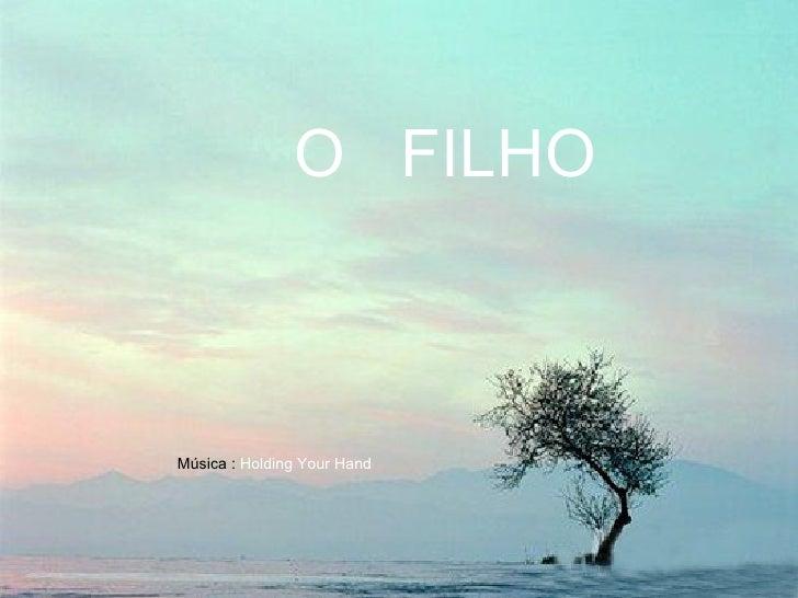 O  FILHO Música :  Holding Your Hand