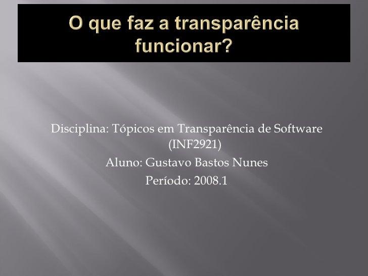 <ul><li>Disciplina: Tópicos em Transparência de Software (INF2921) </li></ul><ul><li>Aluno: Gustavo Bastos Nunes </li></ul...