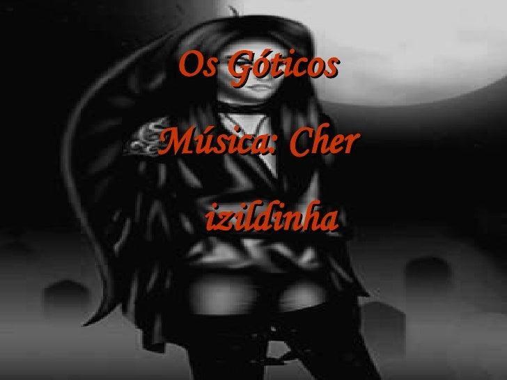Os Góticos Música: Cher izildinha