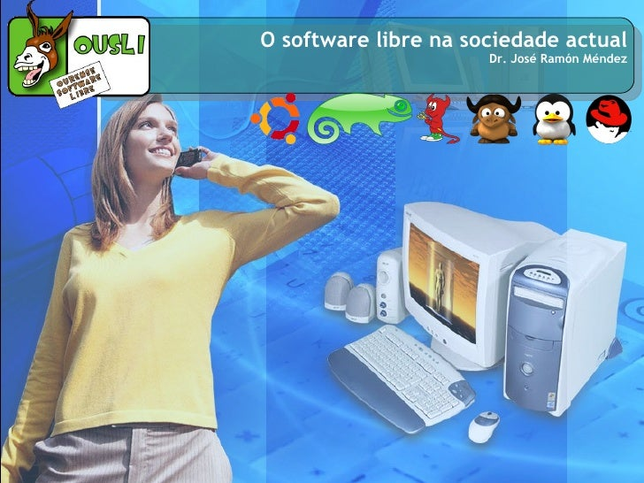 O software libre na sociedade actual                       Dr. José Ramón Méndez