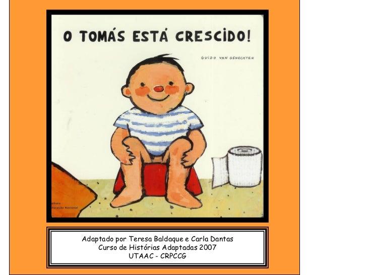Adaptado por Teresa Baldaque e Carla Dantas    Curso de Histórias Adaptadas 2007             UTAAC - CRPCCG