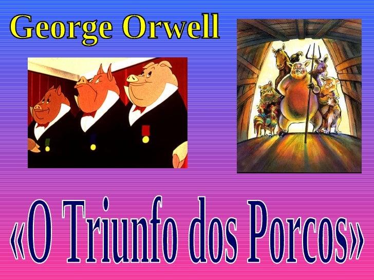 Título da Obra: O Triunfo dos P orc os                Autor: G e org e Orwe ll                           Gé ne ro Lite rár...