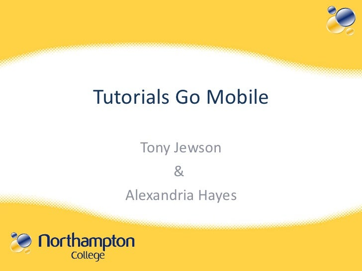 Tutorials Go Mobile Tony Jewson &  Alexandria Hayes
