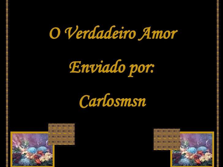O Verdadeiro Amor       Enviado por:         Carlosmsn