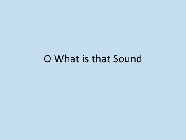 O What is that Sound