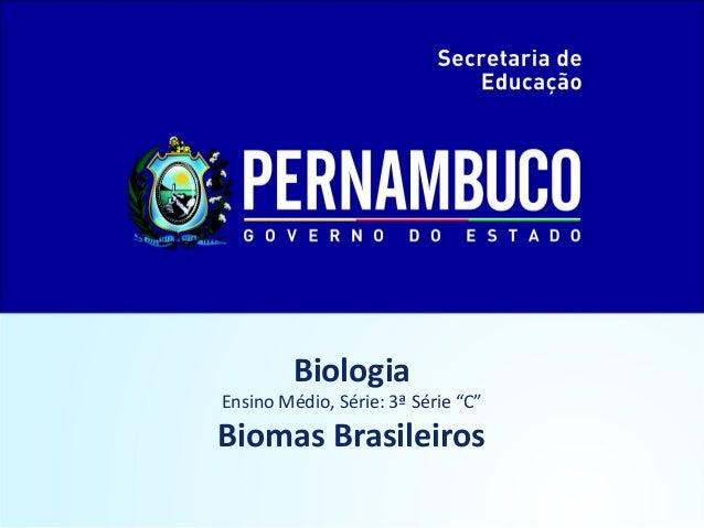 "BiologiaEnsino Médio, Série: 3ª Série ""C""Biomas Brasileiros"