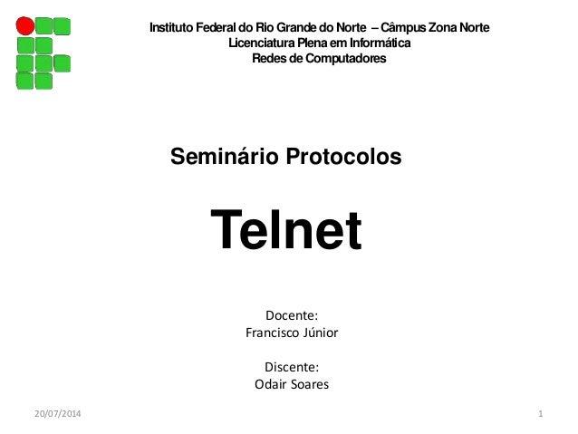 Seminário Protocolos Telnet 20/07/2014 1 Instituto Federal do Rio Grande do Norte – Câmpus Zona Norte Licenciatura Plenaem...