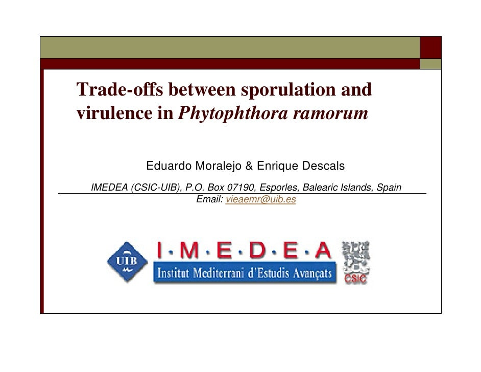 Trade-offs between sporulation and virulence in Phytophthora ramorum               Eduardo Moralejo & Enrique Descals  IME...