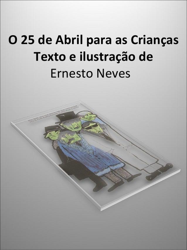 O 25 de Abril para as Crianças Texto e ilustração de ErnestoNeves