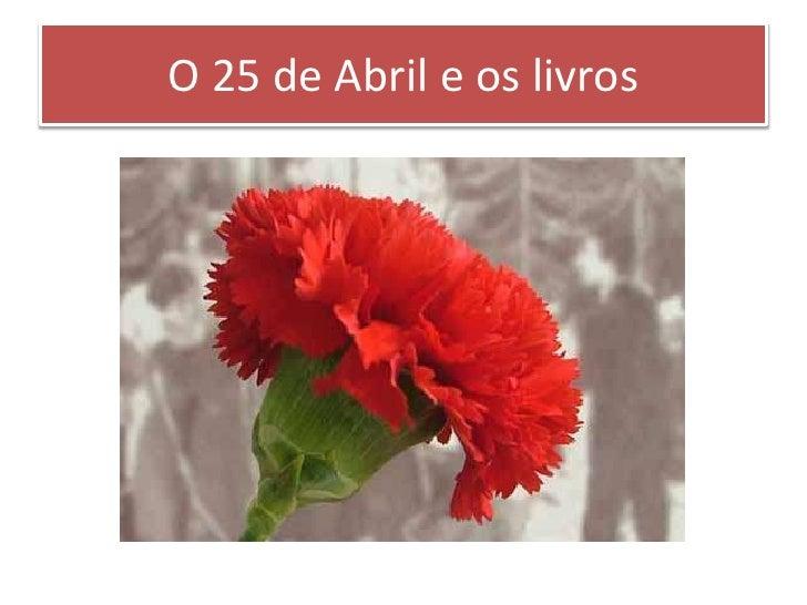 O 25 de Abril e os livros<br />