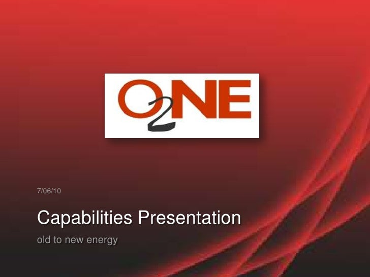 7/06/10<br />Capabilities Presentation<br />old to new energy<br />