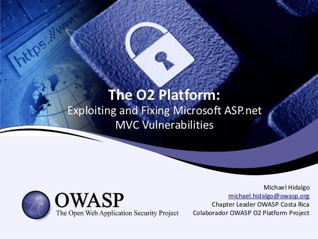 The O2 Platform:Exploiting and Fixing Microsoft ASP.net          MVC Vulnerabilities                                      ...