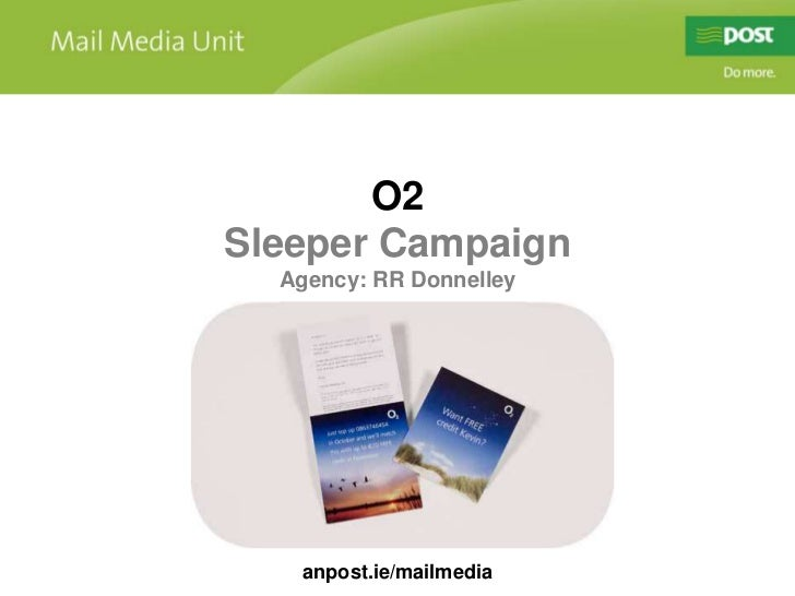 O2<br />Sleeper Campaign<br />Agency: RR Donnelley<br />anpost.ie/mailmedia<br />