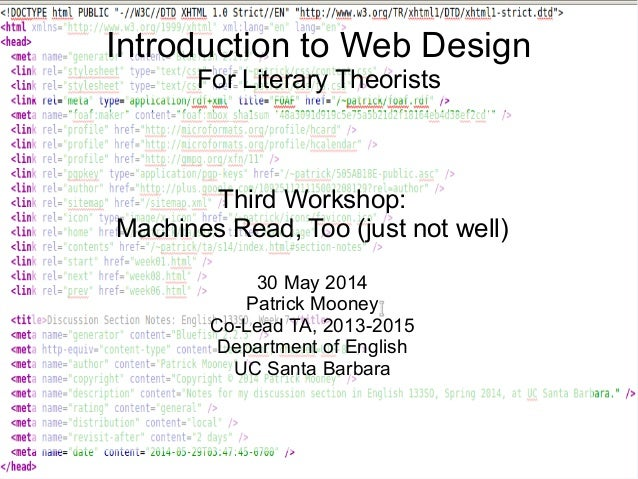 Introduction to Web Design For Literary Theorists Third Workshop: Machines Read, Too (just not well) 30 May 2014 Patrick M...
