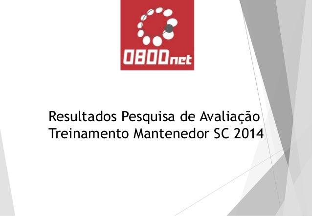 Resultados Pesquisa de Avaliação  Treinamento Mantenedor SC 2014