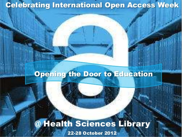 Celebrating International Open Access Week       Opening the Door to Education       @ Health Sciences Library            ...