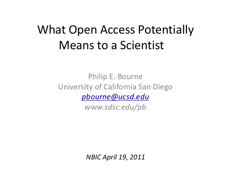 What Open Access Potentially Means to a Scientist <br />Philip E. Bourne<br />University of California San Diego<br />pbo...