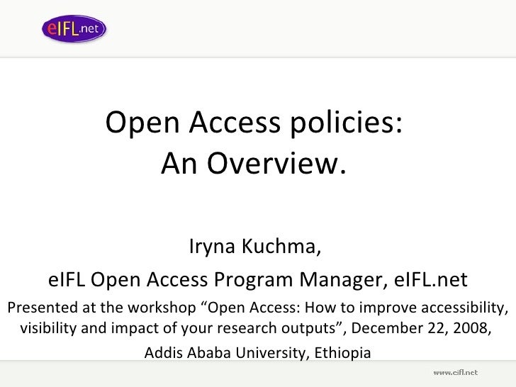 Open Access policies:  An Overview.  Iryna Kuchma,  eIFL Open Access Program Manager, eIFL.net Presented at t he workshop ...