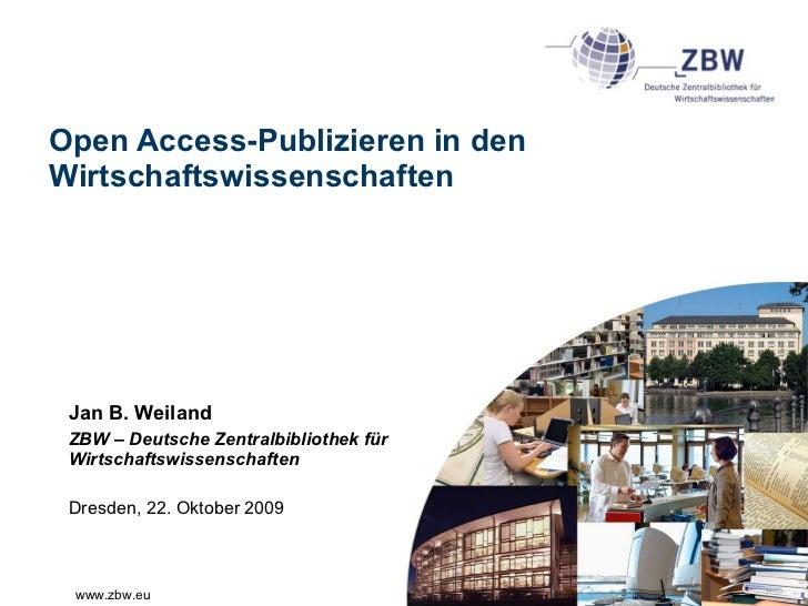 Open Access-Publizieren in den Wirtschaftswissenschaften Jan B. Weiland ZBW – Deutsche Zentralbibliothek für Wirtschaftswi...