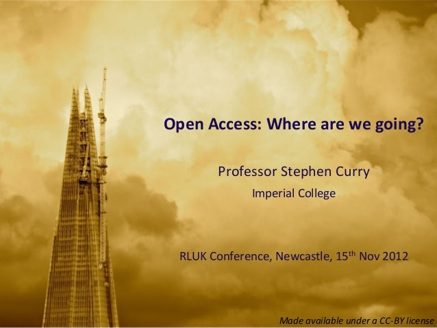 Open	  Access:	  Where	  are	  we	  going?           Professor	  Stephen	  Curry	  	                     Imperial	  Colleg...