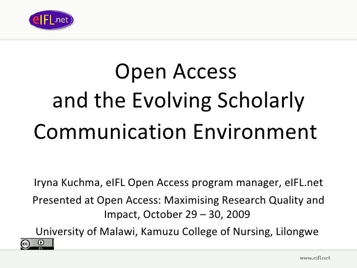 Open Access  and the Evolving Scholarly Communication Environment Iryna Kuchma, eIFL Open Access program manager, eIFL.net...