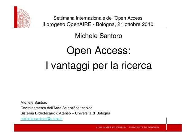 Settimana Internazionale dell'Open Access Il progetto OpenAIRE - Bologna, 21 ottobre 2010 Michele Santoro Open Access: I v...