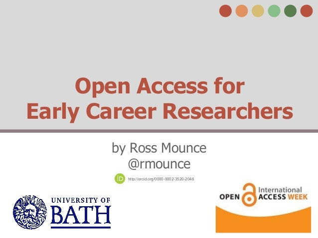 Open Access for Early Career Researchers by Ross Mounce @rmounce http://orcid.org/0000-0002-3520-2046