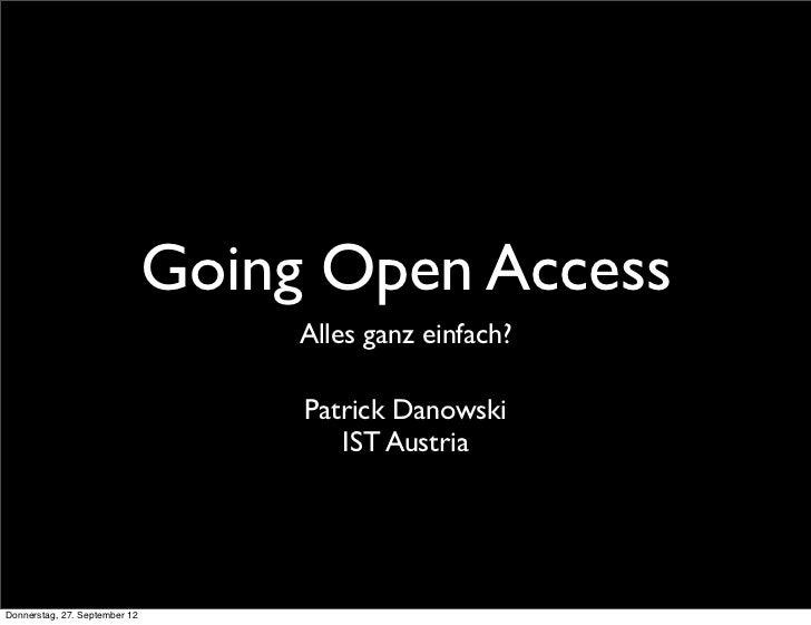 Going Open Access                                    Alles ganz einfach?                                    Patrick Danows...