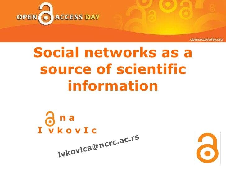 Social networks as a source of scientific information n a I  v k o v I c [email_address]