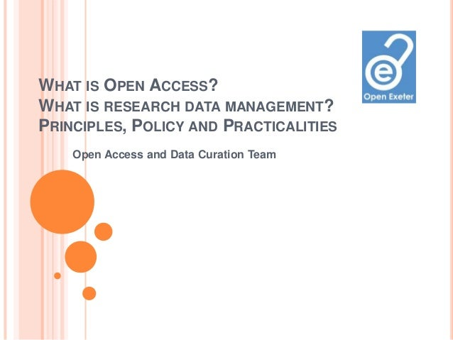 WHAT IS OPEN ACCESS?WHAT IS RESEARCH DATA MANAGEMENT?PRINCIPLES, POLICY AND PRACTICALITIES    Open Access and Data Curatio...