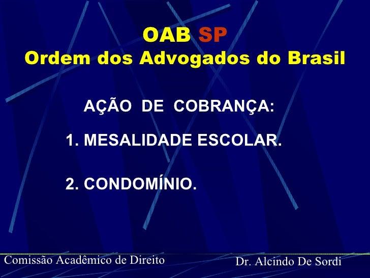 OAB   SP Ordem dos Advogados do Brasil <ul><li>AÇÃO  DE  COBRANÇA: </li></ul><ul><li>1. MESALIDADE ESCOLAR. </li></ul><ul>...