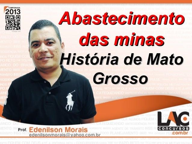1 AbastecimentoAbastecimento das minasdas minas História de MatoHistória de Mato GrossoGrosso