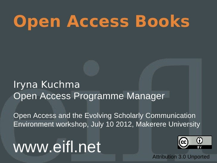Open Access BooksIryna KuchmaOpen Access Programme ManagerOpen Access and the Evolving Scholarly CommunicationEnvironment ...