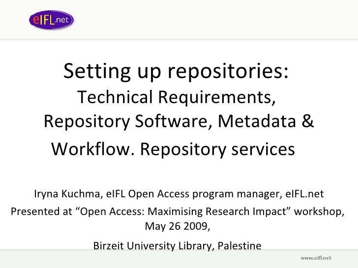 Setting up repositories:  Technical Requirements,  Repository Software, Metadata & Workflow. Repository services   Iryna K...