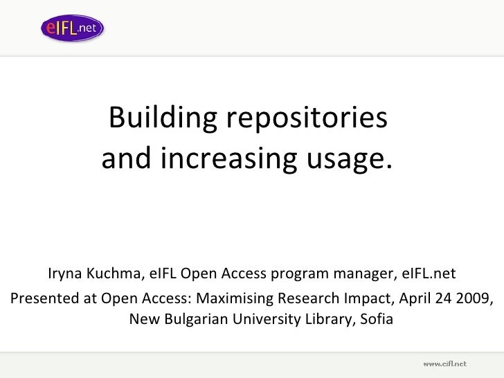 Building repositories  and increasing usage .   Iryna Kuchma, eIFL Open Access program manager, eIFL.net Presented at Open...